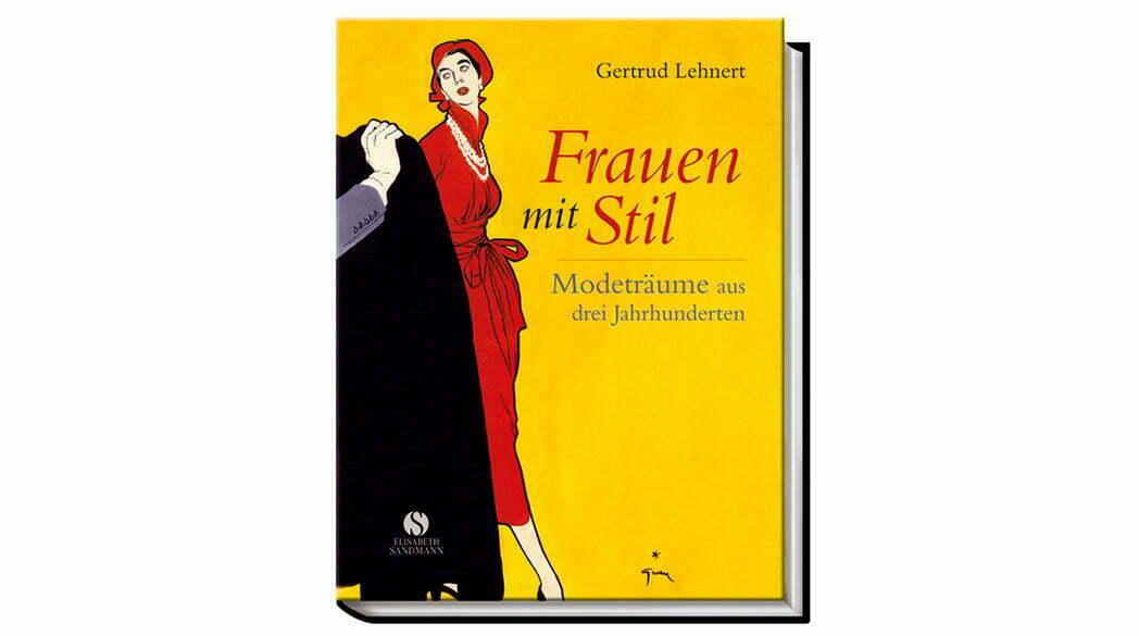 Frauen mit Stil: Modeträume aus Drei Jahrhunderten