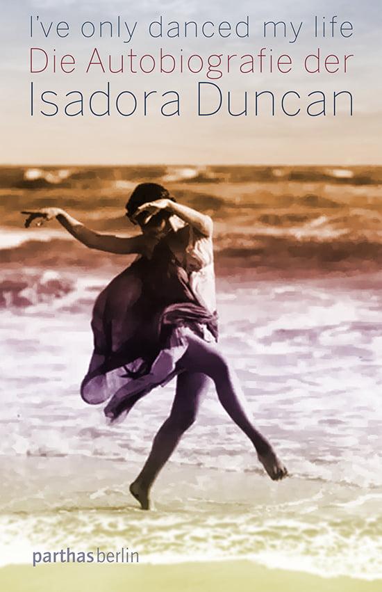 Isadora Duncan: I've only danced my life