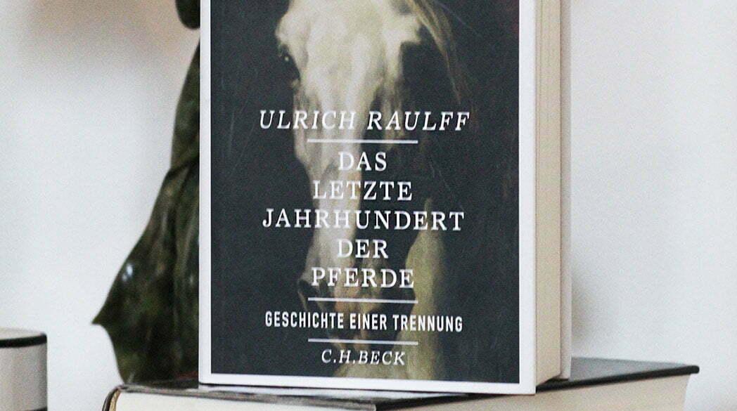 Ulrich Raulff: Das letzte Jahrhundert der Pferde