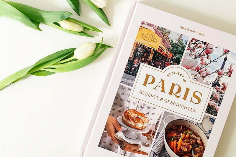 Buch-Tipp: Verliebt in Paris - Rezepte & Geschichten von Anne-Katrin Weber